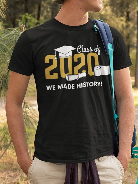 Class Of 2020, We Made History! T-shirt