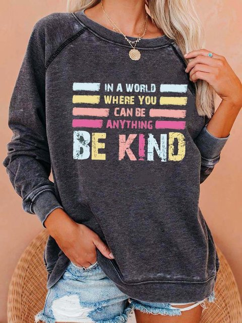Women's In A world Where You Can Be Anything Be Kind Sweatshirt