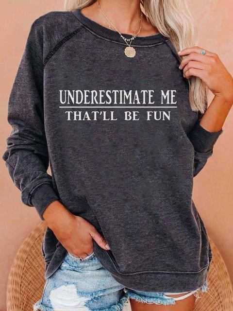 Underestimate Me That'll Be Fun Sweatshirt