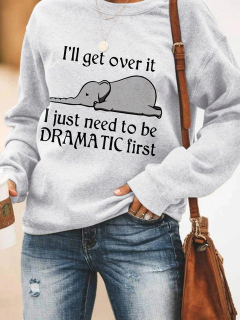 I just need to be dramatic first Women's Sweatshirt
