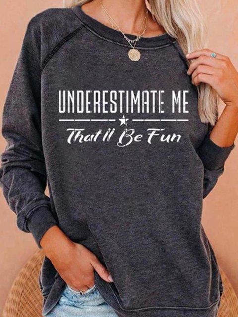 Underestimate Me Thatll Be Fun Sweatshirt