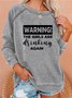 Warning The Girls Are Drinking Again Sweatshirt