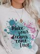 Women's fashion and comfort make your dreams come true printed sweatshirts